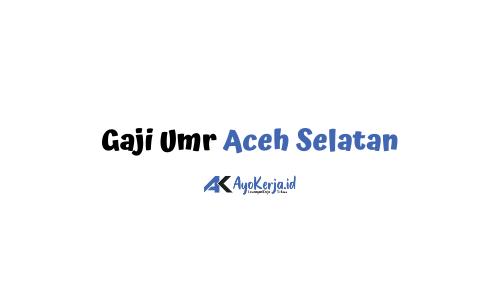 Gaji Umr Aceh Selatan